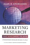 Marketing Research That Won't Break the Bank: A Practical Guide to Getting the Information You Need - Alan R. Andreasen