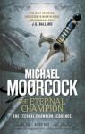 The Eternal Champion: The Eternal Champion Sequence 1 - Michael Moorcock