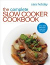 The Complete Slow Cooker Cookbook: Over 200 Delicious Easy Recipes - Cara Hobday