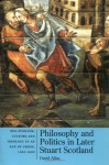 Philosophy and Politics in Later Stuart Scotland: Neo-Stoicism, Culture and Ideology in an Age of Crisis - David Allan