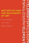 Aesthetics and the Philosophy of Art: An Introduction - Robert Stecker
