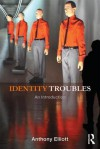 Identity Troubles: An Introduction - Anthony Elliott