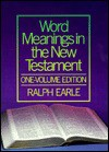 Word Meanings In The New Testament: One Volume Edition - Ralph Earle