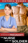 The Nurse and the Soldier (He Wanted Me Pregnant!) - Victoria Wessex