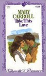 Take This Love (Silhouette Romance, #120) - Mary Carroll