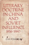 Literary Doctrine in China and Soviet Influence 1956-1960 - Douwe Wessel Fokkema