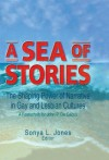 A Sea of Stories: The Shaping Power of Narrative in Gay and Lesbian Cultures: A Festschrift for John P. DeCecco - John Phd Dececco, Sonya L. Jones