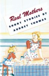 Real Mothers - Audrey Thomas