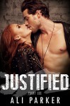 Justified, Part III: (A second chance romance serial) - Ali Parker