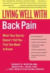 Living Well with Back Pain: What Your Doctor Doesn't Tell You...That You Need to Know - Robert B. Winter, Marilyn L. Bach