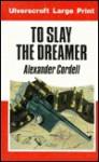 To Slay the Dreamer - Alexander Cordell