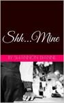 Shh...Mine - Shannon Dianne