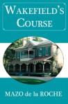 Wakefield's Course - Mazo de la Roche