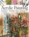 Acrylic Painting Step-By-Step - David Hyde, Wendy Jelbert, Carole Massey
