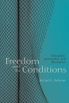 Freedom and Its Conditions: Discipline, Autonomy, and Resistance - Richar Flathman
