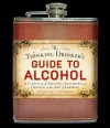 The Thinking Drinker's Guide to Alcohol: A Cocktail of Amusing Anecdotes and Opinion on the Art of Imbibing - Ben McFarland, Tom Sandham