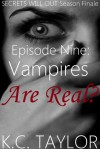 Episode Nine: Vampires Are Real? - K.C. Taylor
