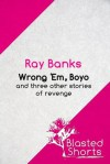 Wrong 'Em Boyo - Ray Banks