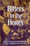 Bitters in the Honey: Tails of Hope, Dissapointment Across Divides of Race - Beth Roy