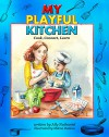 My Playful Kitchen: Activity Cookbook for Kids and Parents with Healthy Recipes: Cook, Connect, Learn - Ally Nathaniel, Milena Radeva, Marcia Abramson