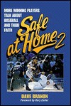 Safe at Home 2: More Winning Players Talk about Baseball and Their Faith - Dave Branon