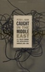Caught in the Middle East: U.S. Policy toward the Arab-Israeli Conflict, 1945-1961 - Peter L. Hahn