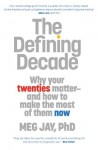 By Meg Jay The Defining Decade: Why Your Twenties Matter--And How to Make the Most of Them Now (Reprint) - Meg Jay