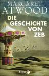Die Geschichte von Zeb: Roman - Margaret Atwood, Monika Schmalz
