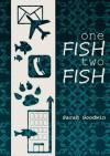 One Fish, Two Fish - Sarah Goodwin