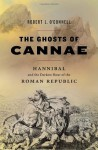 The Ghosts of Cannae: Hannibal and the Darkest Hour of the Roman Republic - Robert L. O'Connell