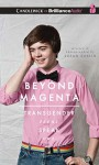 Beyond Magenta: Transgender Teens Speak Out - Susan Kuklin