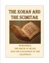The Koran and the Scimitar - Mohammed , the Birth of Islam, and the Muslim Caliphate - J.B. Bury