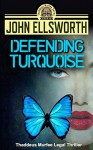 Defending Turquoise (Thaddeus Murfee Legal Thriller Series Book 5) - John Ellsworth