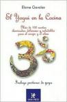 El Yogui En La Cocina: Mas de 100 Recetas Iluminadas, Deliciosas y Saludables Para El Cuerpo y El Alma - Elaine Gavalas