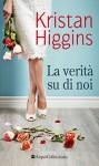 La verità su di noi - Kristan Higgins