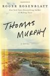 Thomas Murphy: A Novel - Roger Rosenblatt