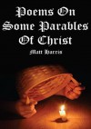 Poems On Some Parables Of Christ - Matt Harris