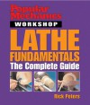 Popular Mechanics Workshop: Lathe Fundamentals: The Complete Guide - Rick Peters