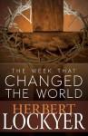 The Week That Changed the World - Herbert Lockyer