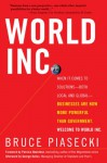 World Inc.: When It Comes to Solutions - Both Local and Global - Businesses Are Now More Powerful Than Government. Welcome to World Inc. - Bruce Piasecki