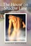 The House On Shadow Lane - Robert Heylmun
