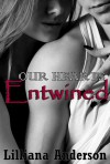Our Hearts Entwined (Entwined #1) - Lilliana Anderson