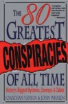 The 80 Greatest Conspiracies Of All Time - Jonathan Vankin, John Whalen