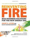 Reinventing Fire: Bold Business Solutions for the New Energy Era - Amory B. Lovins, Rocky Mountain Institute