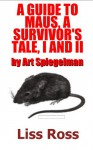 A Guide to Maus, A Survivors Tale Volume I and II by Art Spiegelman - Liss Ross