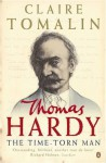 Thomas Hardy: The Time Torn Man - Claire Tomalin