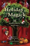 Holiday Magick: 20 Holiday Stories with a Twist - Rich Storrs, Jessica Porteous, Meredith Morgenstern, Dave Porteous, Jennifer Allis Provost, Candace Sams, Kendra L. Saunders, Keshia Swaim, Trisha J. Wooldridge, Nicole Zoltack, Daniel A. Cohen, Owen Dean, L.M. Graham, Kate Kaynak, Kimberley Long-Ewing, Maria Martinez, E