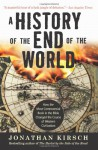 A History of the End of the World: How the Most Controversial Book in the Bible Changed the Course of Western Civilization - Jonathan Kirsch