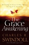 The Grace Awakening: Believing in Grace Is One Thing. Living it Is Another. - Charles R. Swindoll