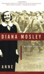 Diana Mosley: Mitford Beauty, British Fascist, Hitler's Angel - Anne de Courcy